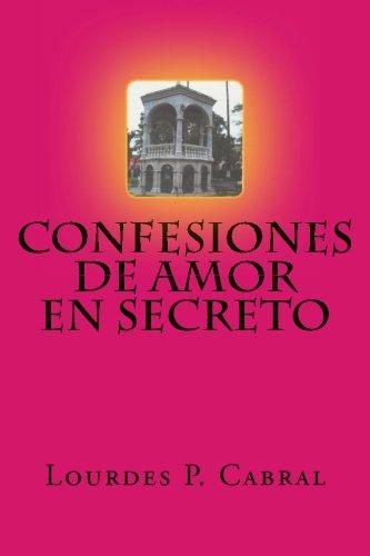 Confesiones de Amor en Secreto (Spanish Edition): Lourdes P Cabral
