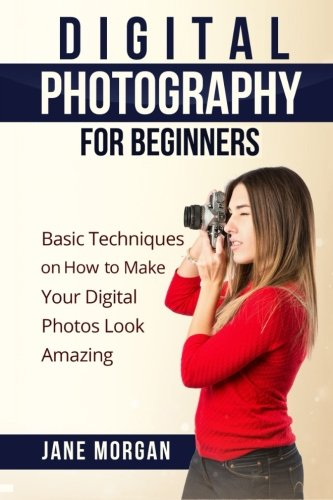 9781514349960: Digital Photography For Beginners: Basic Techniques on How to Make Your Digital Photos Look Amazing