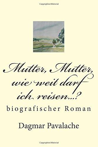 9781514353769: Mutter, Mutter, wie weit darf ich reisen...?: biographischer Roman