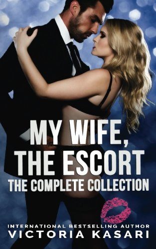 My Wife, The Escort - The Complete Collection: Victoria Kasari