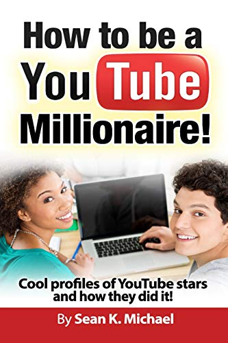 9781514355213: How to Be a YouTube Millionaire!: Cool profiles of YouTube Stars and How they Did It!