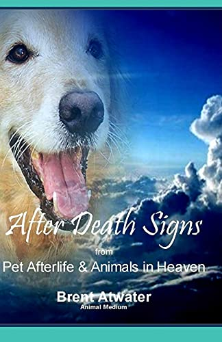 9781514355619: After Death Signs from Pet Afterlife & Animals in Heaven: How to Ask for Signs & Visits and What it Means