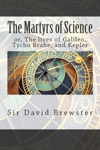 9781514356777: The Martyrs of Science: or, The lives of Galileo, Tycho Brahe, and Kepler