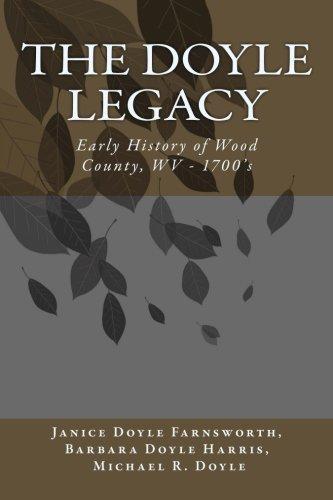 The DOYLE Legacy: Early History of Wood County, WV: Janice Doyle Farnsworth