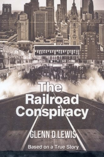 The Railroad Conspiracy: Based on a True: Glenn D Lewis