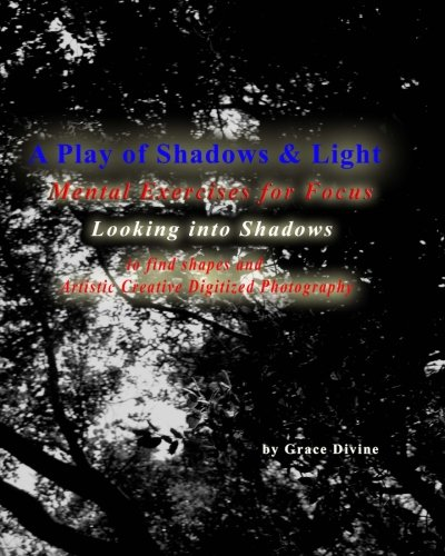 9781514358986: A Play of Shadows & Light Looking into Shadows to find shapes and forms: Artistic Creative Digitized Photography