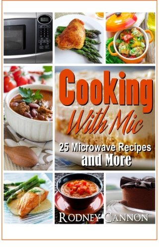 9781514360354: Cooking With Mic, 25 Easy Microwave Recipes and More (microwave cooking) (Volume 1)