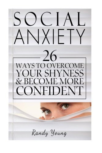 9781514361610: Social Anxiety: 26 Ways To Overcome Your Shyness & Become More Confident