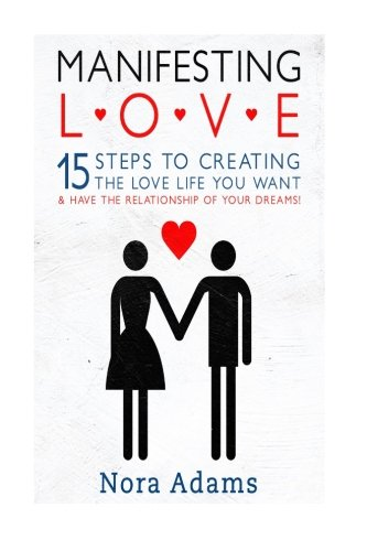 9781514361771: Manifesting Love: 15 Steps To Creating The Love Life You Want & Have The Relationship Of Your Dreams!
