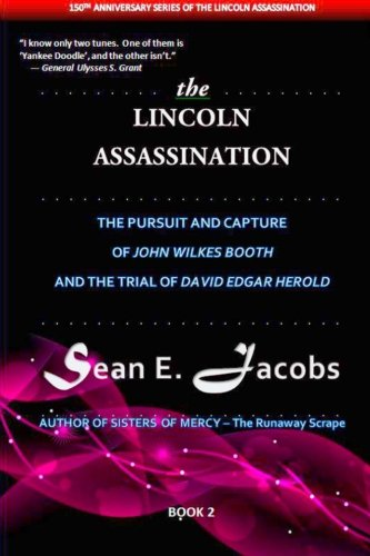 The Lincoln Assassination: Pursuit and Capture of John Wilkes Booth and Trial of David Edgar Herold...