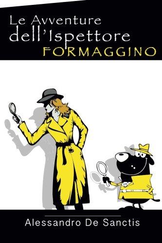 Le Avventure Dell Ispettore Formaggino (Paperback): Alessandro De Sanctis