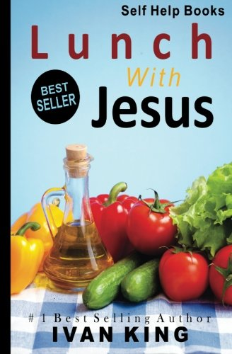 9781514363812: Self Help Books: Lunch With Jesus [Self Help] (Self Help Books, Self Help, Free Self Help Books)