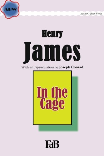 In the Cage (ABW. Author's Best Works.: James, Henry