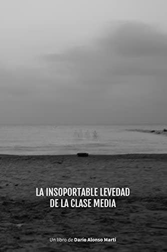 9781514365847: La Insoportable Levedad de la Clase Media (Spanish Edition)