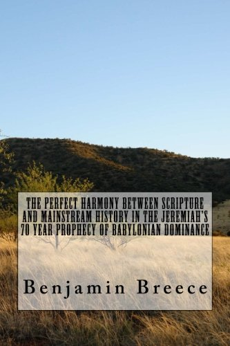 9781514366110: The perfect harmony between Scripture and Mainstream History in the Jeremiah?s 70 Year Prophecy of Babylonian Dominance