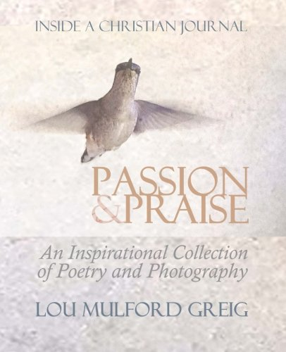 9781514367193: Passion & Praise - Inside a Christian Journal: An Inspirational Collection of Poetry & Photography