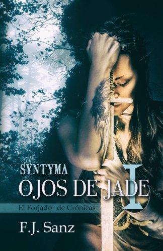 9781514367339: Ojos de Jade I: Syntyma (El Forjador de Crónicas)