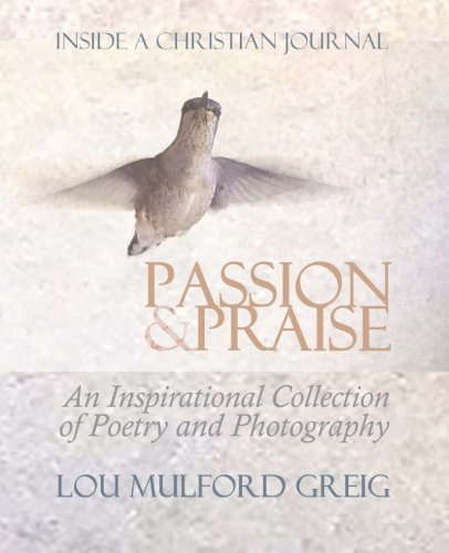 9781514367506: Passion & Praise - Inside a Christian Journal: An Inspirational Collection of Poetry & Photography