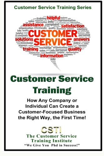 9781514367858: Customer Service Training: How Any Company or Individual Can Create a Customer-Focused Business the Right Way, the First Time!
