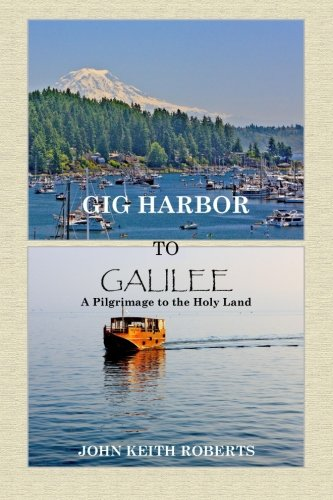 9781514369210: Gig Harbor to Galilee: A Pilgrimage to the Holy Land