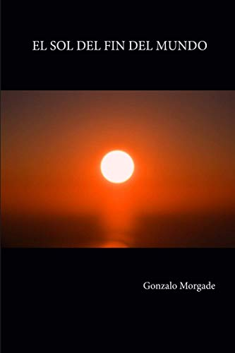 9781514369326: El sol del fin del mundo