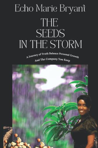 9781514369548: The Seeds In The Storm: A Journey of Truth, Balance, Personal Growth & The Company You Keep (A Life Fight) (Volume 1)