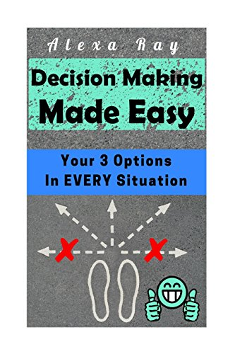 9781514372265: Decision Making Made Easy: Your 3 Options In Every Situation