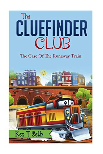 The CLUE FINDER CLUB : THE CASE OF THE RUNAWAY TRAIN (Kids detective books- The ClueFinder Club) (...