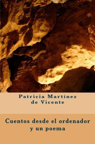 Cuentos Desde El Ordenador y Un Poema: Patricia Martinez De Vicente