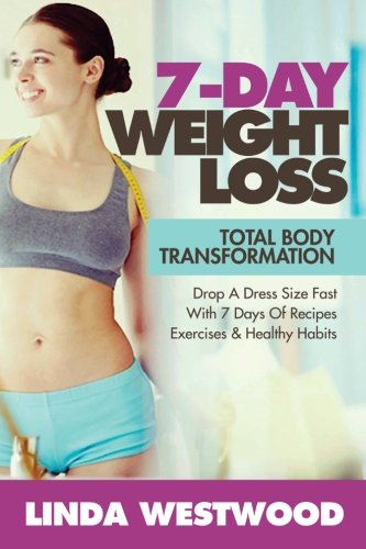 9781514375068: Weight Loss: 7-Day Total Body Transformation: Drop A Dress Size Fast With 7 Days of Recipes, Exercises & Healthy Habits!