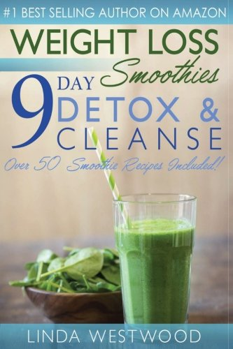 9781514375334: Weight Loss Smoothies: 9- Day Detox & Cleanse- Over 50 Recipes Included!