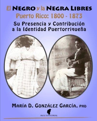 9781514377116: El Negro y la Negra Libre: Puerto Rico 1800 - 1873: Su presencia y contribución a la identidad puertorriqueña (Spanish Edition)