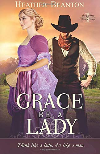 Grace be a Lady: Love & War in Johnson County Book 1 (Volume 1): Heather Blanton