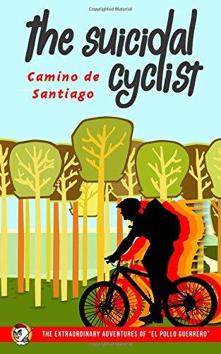 9781514382073: The Suicidal Cyclist: Camino de Santiago (The Extraordinary Adventures of) (Volume 1)
