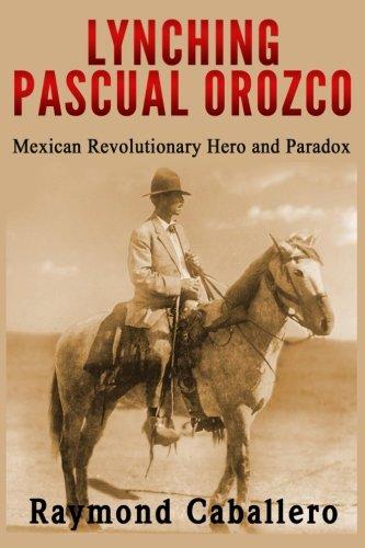 9781514382509: Lynching Pascual Orozco: Mexican Revolutionary Hero and Paradox