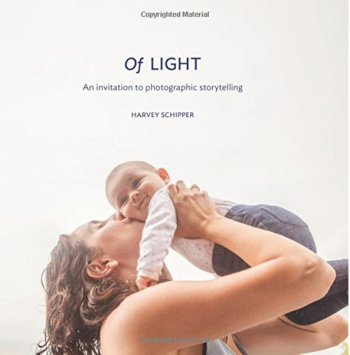 Of Light: An invitation to photographic storytelling: Harvey Schipper