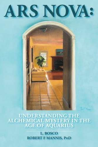 9781514385944: Ars Nova: Understanding the Alchemical Mystery in the Age of Aquarius