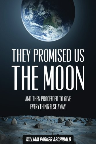9781514386774: They Promised Us the Moon: And Then Proceeded To Give Everything Else Away