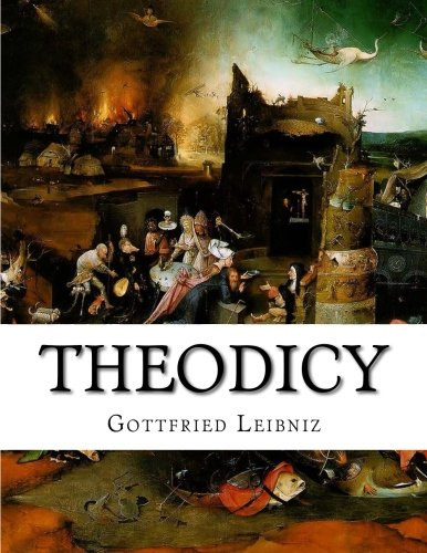 9781514389010: Theodicy: Essays on the Goodness of God the Freedom of Man and the Origin of Evil