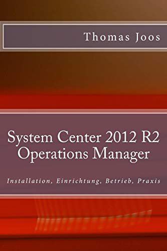 9781514390054: System Center 2012 R2 Operations Manager: Installation, Einrichtung, Betrieb, Praxis