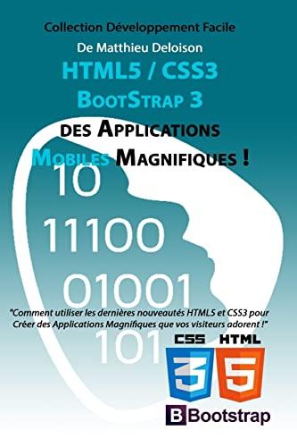 9781514390313: HTML5 / CSS3 / BoostStrap 3 pour Créer des Applications Magnifiques !: Utilisez les nouveautés HTML5 et CSS3 pour Créer des Applications Magnifiques que vos visiteurs adorent !
