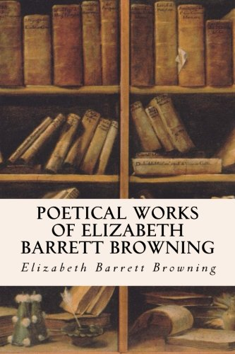 9781514390917: Poetical Works of Elizabeth Barrett Browning