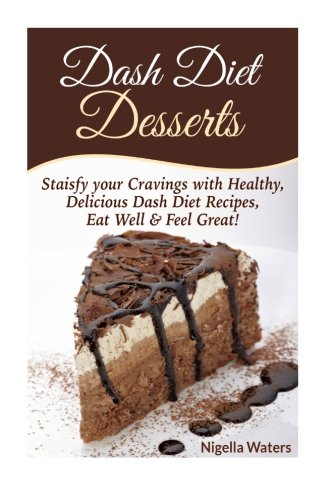 9781514391013: Dash Diet Desserts: Satisfy Your Cravings with Healthy, Delicious Dash Diet Recipes, Eat Well