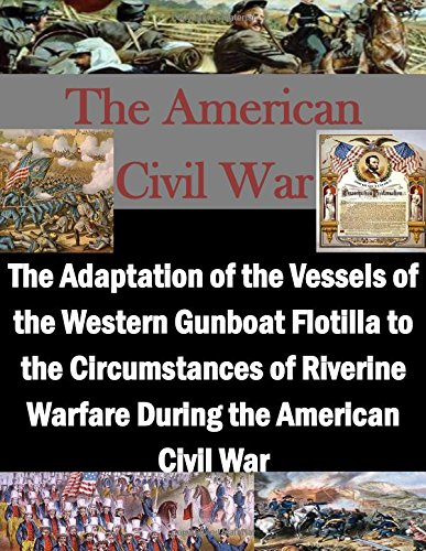 9781514391105: The Adaptation of the Vessels of the Western Gunboat Flotilla to the Circumstances of Riverine Warfare During the American Civil War