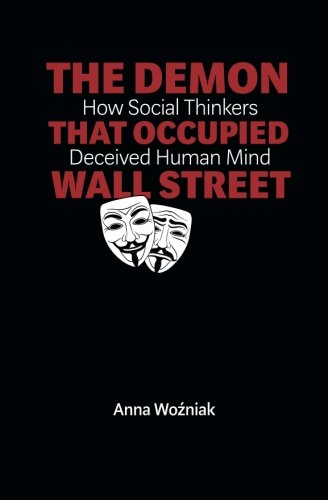 The Demon That Occupied Wall Street: How: Wozniak, Anna
