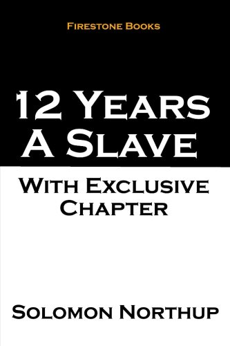 9781514391853: 12 Years a Slave: With Exclusive Chapter: The Later Years and Final Mysterious Disappearance of Solomon Northup