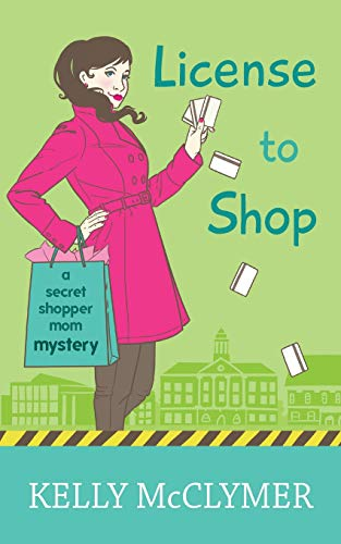 9781514393215: License to Shop (Secret Shopper Mom Mystery) (Volume 2)