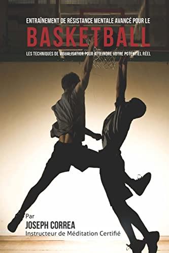 9781514394335: Entrainement de Resistance Mentale Avance pour le Basketball: Les Techniques de Visualisation pour Atteindre Votre Potentiel Reel