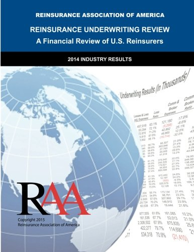 Reinsurance Underwriting Review: 2014 Data: of America, Reinsurance Association