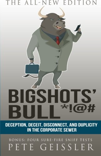 9781514395660: Bigshots' Bull: Deception, Deceit, Disconnect, and Duplicity in the Corporate Sewer